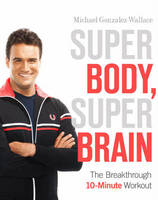 Super Body, Super Brain: The Workout That Does It All (Hardback)