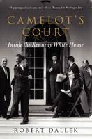 Camelot's Court: Inside the Kennedy White House (Paperback)