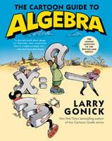 The Cartoon Guide to Algebra - Cartoon Guide Series (Paperback)