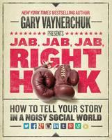 Jab, Jab, Jab, Right Hook: How to Tell Your Story in a Noisy Social World (Hardback)