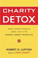 Charity Detox: What Charity Would Look Like If We Cared About Results (Hardback)