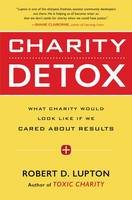 Charity Detox: What Charity Would Look Like If We Cared About Results (Paperback)