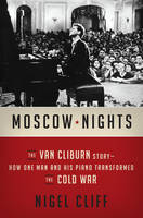 Moscow Nights: The Van Cliburn Story-How One Man and His Piano Transformed the Cold War (Hardback)