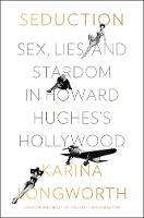 Seduction: Sex, Lies, and Stardom in Howard Hughes's Hollywood (Hardback)