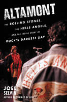 Altamont: The Rolling Stones, the Hells Angels, and the Inside Story of Rock's Darkest Day (Hardback)