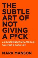 The Subtle Art of Not Giving a F*ck: A Counterintuitive Approach to Living a Good Life (Paperback)