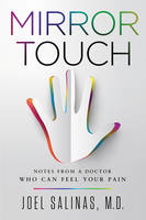 Mirror Touch: Notes from a Doctor Who Can Feel Your Pain (Hardback)