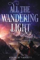 All the Wandering Light - Even the Darkest Stars 2 (Hardback)