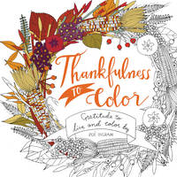 Thankfulness to Color: Gratitude to Live and Color By (Paperback)