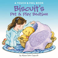 Biscuit's Pet & Play Bedtime: A Touch & Feel Book - Biscuit (Board book)