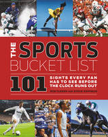 The Sports Bucket List: 101 Sights Every Fan Has to See Before the Clock Runs Out (Hardback)
