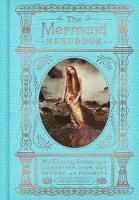 The Mermaid Handbook: An Alluring Treasury of Literature, Lore, Art, Recipes, and Projects (Hardback)