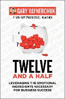 Twelve and a Half: Leveraging the Emotional Ingredients Necessary for Business Success (Hardback)