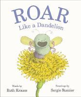 Roar Like a Dandelion (Hardback)