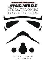 Star Wars Stormtroopers: Beyond the Armor (Hardback)