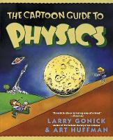 The Cartoon Guide to Physics - Cartoon Guide Series (Paperback)