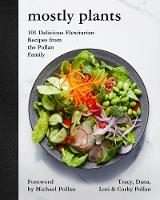 Mostly Plants: 101 Delicious Flexitarian Recipes from the Pollan Family (Hardback)