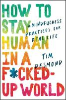 How to Stay Human in a F*cked-Up World: Mindfulness Practices for Real Life (Hardback)