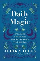 Daily Magic: Spells and Rituals for Making the Whole Year Magical (Hardback)