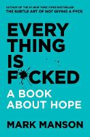 Everything Is F*cked: A Book About Hope (Hardback)