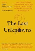 The Last Unknowns: Deep, Elegant, Profound Unanswered Questions About the Universe, the Mind, the Future of Civilization, and the Meaning of Life (Paperback)