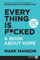 Everything Is F*cked: A Book About Hope [Large Print] (Paperback)