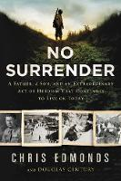 No Surrender: A Father, a Son, and an Extraordinary Act of Heroism That Continues to Live on Today (Hardback)