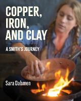 Copper, Iron, and Clay: A Smith's Journey (Hardback)
