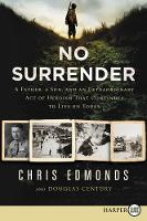 No Surrender: A Father, a Son, and an Extraordinary Act of Heroism That Continues to Live on Today (Paperback)