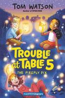 Trouble at Table 5 #3: The Firefly Fix - HarperChapters (Paperback)