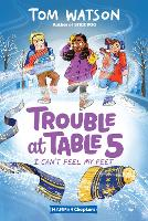 Trouble at Table 5 #4: I Can't Feel My Feet - HarperChapters (Paperback)