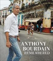 Anthony Bourdain Remembered (Hardback)