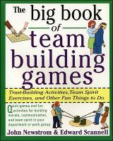 The Big Book of Team Building Games: Trust-building Activities, Team Spirit Exercises, and Other Fun Things to Do - Big Book Series (Paperback)