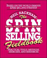 The SPIN Selling Fieldbook: Practical Tools, Methods, Exercises and Resources (Paperback)