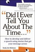 Did I Ever Tell You About the Time: How to Develop and Deliver a Speech Using Stories that Get Your Message Across