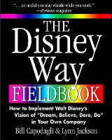 The Disney Way Fieldbook: How to Implement Walt Disney?s Vision of ?Dream, Believe, Dare, Do? in Your Own Company (Paperback)