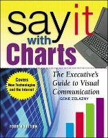 Say It With Charts: The Executive's Guide to Visual Communication (Hardback)