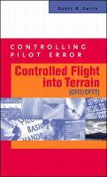 Controlling Pilot Error: Controlled Flight Into Terrain (CFIT/CFTT) - Controlling Pilot Error Series (Paperback)