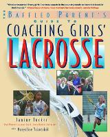 The Baffled Parent's Guide to Coaching Girls' Lacrosse