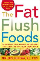 The Fat Flush Foods: The World's Best Foods, Seasonings, and Supplements to Flush the Fat From Every Body (Paperback)