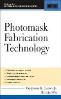 Photomask Fabrication Technology - Professional Engineering (Hardback)