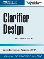 Clarifier Design: WEF Manual of Practice No. FD-8 (Hardback)