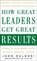 How Great Leaders Get Great Results (Hardback)