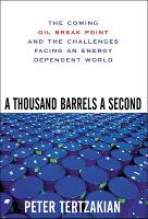 A Thousand Barrels a Second: The Coming Oil Break Point and the Challenges Facing an Energy Dependent World (Hardback)