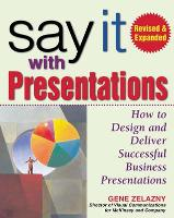 Say It with Presentations, Second Edition, Revised & Expanded (Hardback)