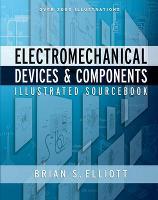 Electromechanical Devices & Components Illustrated Sourcebook (Hardback)