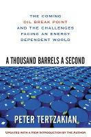 A Thousand Barrels a Second: The Coming Oil Break Point and the Challenges Facing an Energy Dependent World (Paperback)