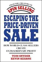 Escaping the Price-Driven Sale: How World Class Sellers Create Extraordinary Profit (Hardback)