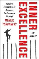 Inner Excellence: Achieve Extraordinary Business Success through Mental Toughness (Hardback)