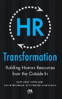 HR Transformation: Building Human Resources From the Outside In (Hardback)
